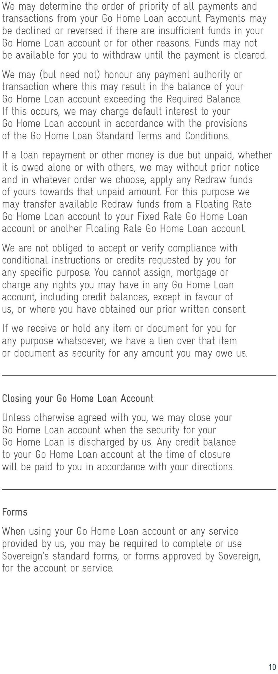 We may (but need not) honour any payment authority or transaction where this may result in the balance of your Go Home Loan account exceeding the Required Balance.