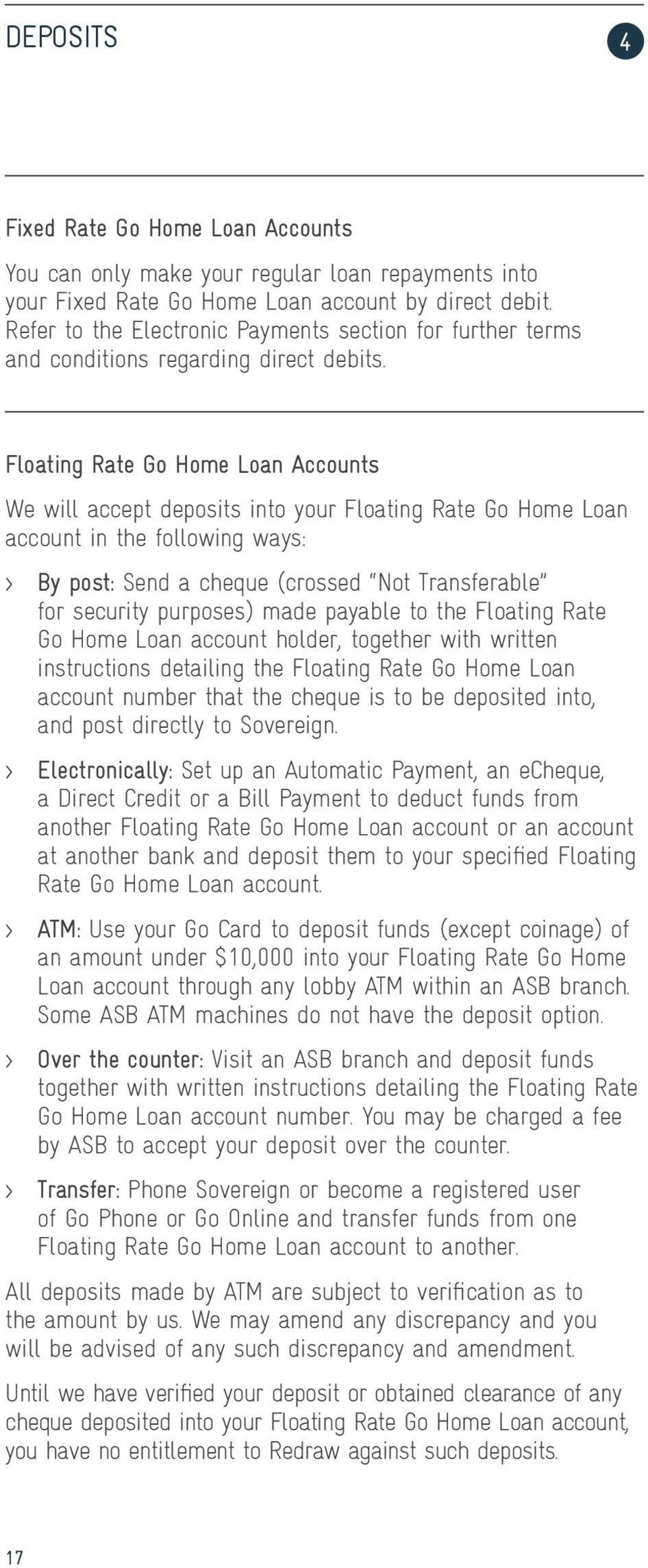 Floating Rate Go Home Loan Accounts We will accept deposits into your Floating Rate Go Home Loan account in the following ways: > By post: Send a cheque (crossed Not Transferable for security