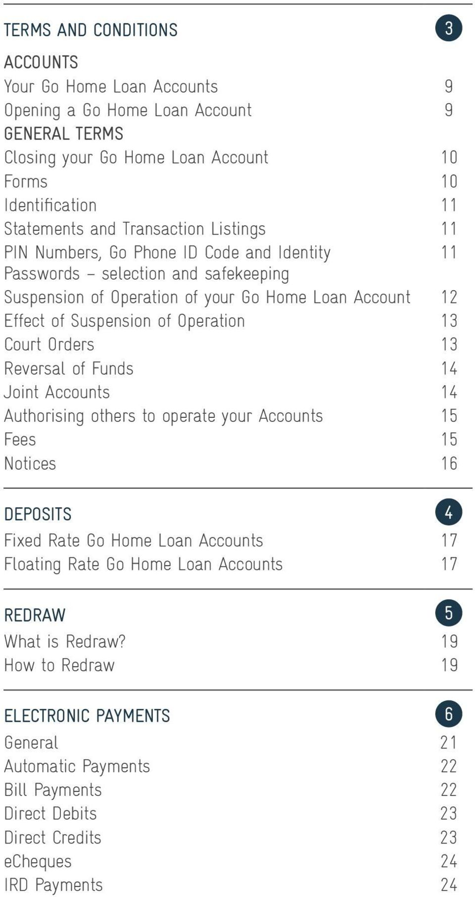 Operation 13 Court Orders 13 Reversal of Funds 14 Joint Accounts 14 Authorising others to operate your Accounts 15 Fees 15 Notices 16 DEPOSITS 4 Fixed Rate Go Home Loan Accounts 17 Floating
