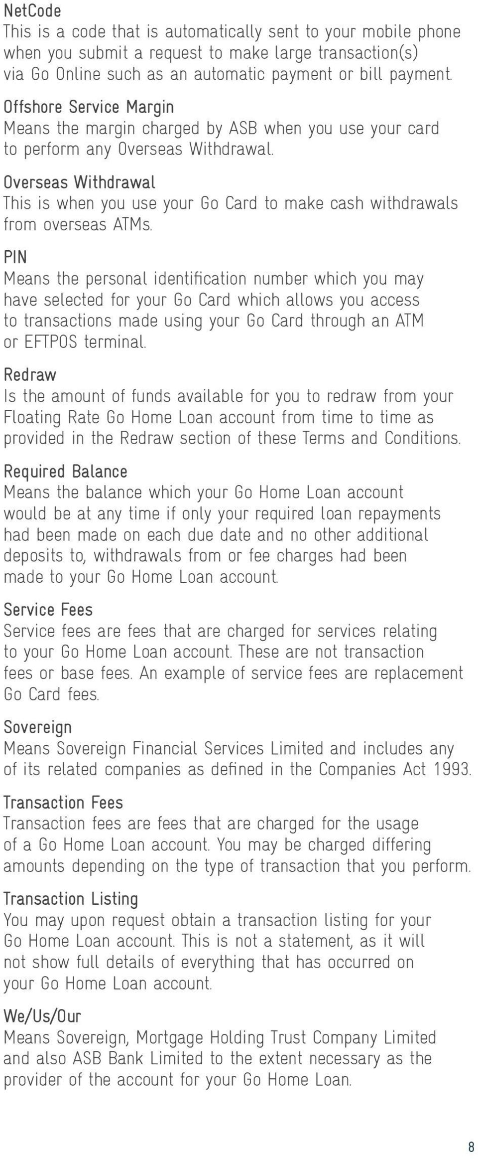 Overseas Withdrawal This is when you use your Go Card to make cash withdrawals from overseas ATMs.