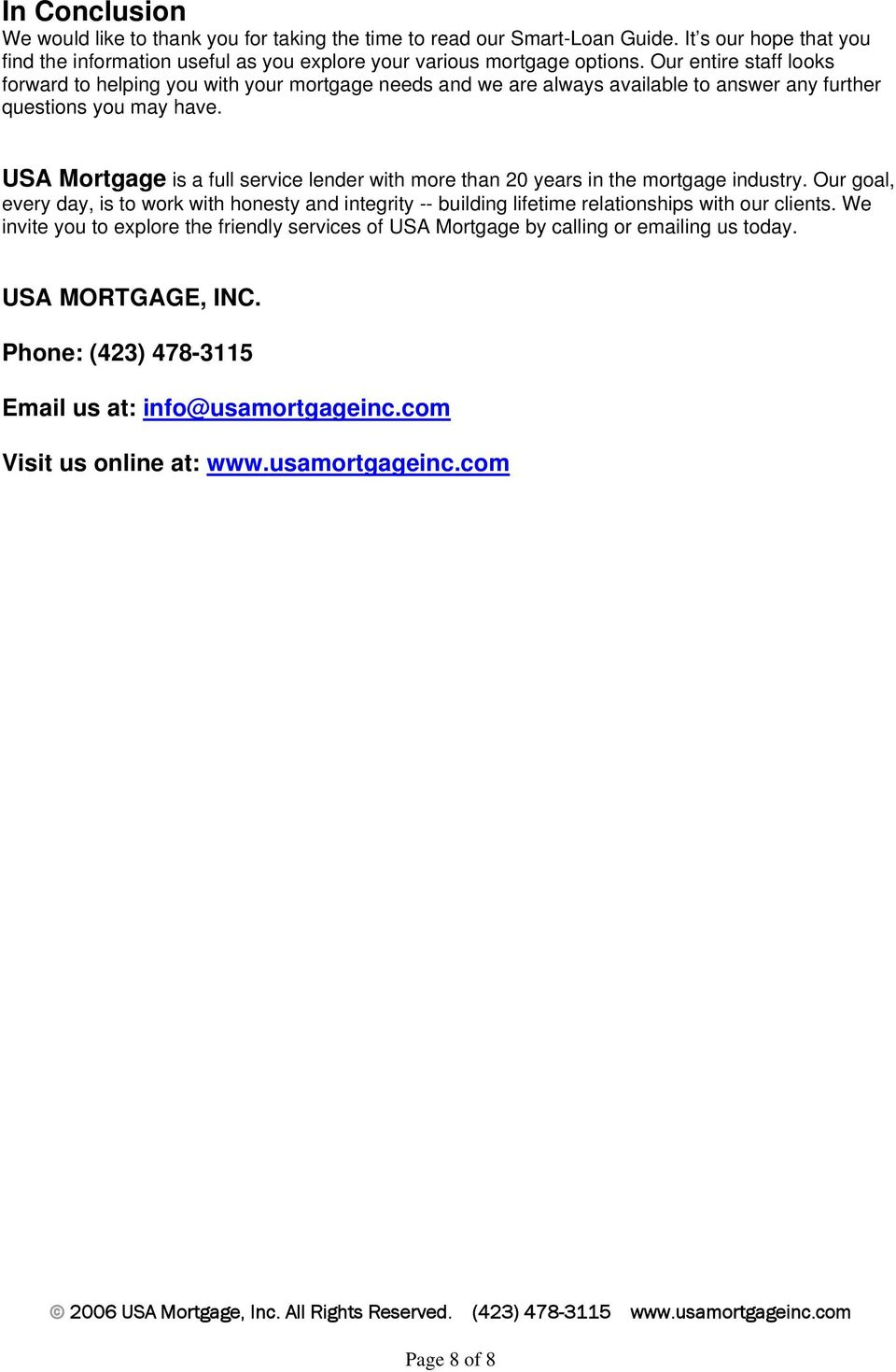 USA Mortgage is a full service lender with more than 20 years in the mortgage industry.