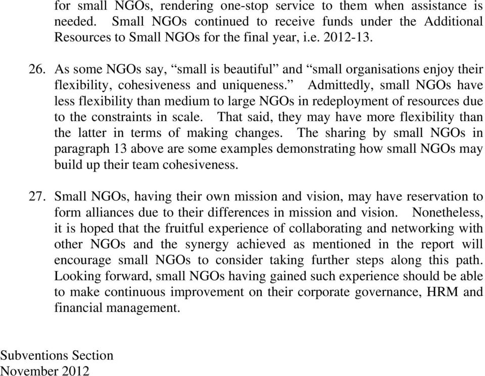 Admittedly, small NGOs have less flexibility than medium to large NGOs in redeployment of resources due to the constraints in scale.