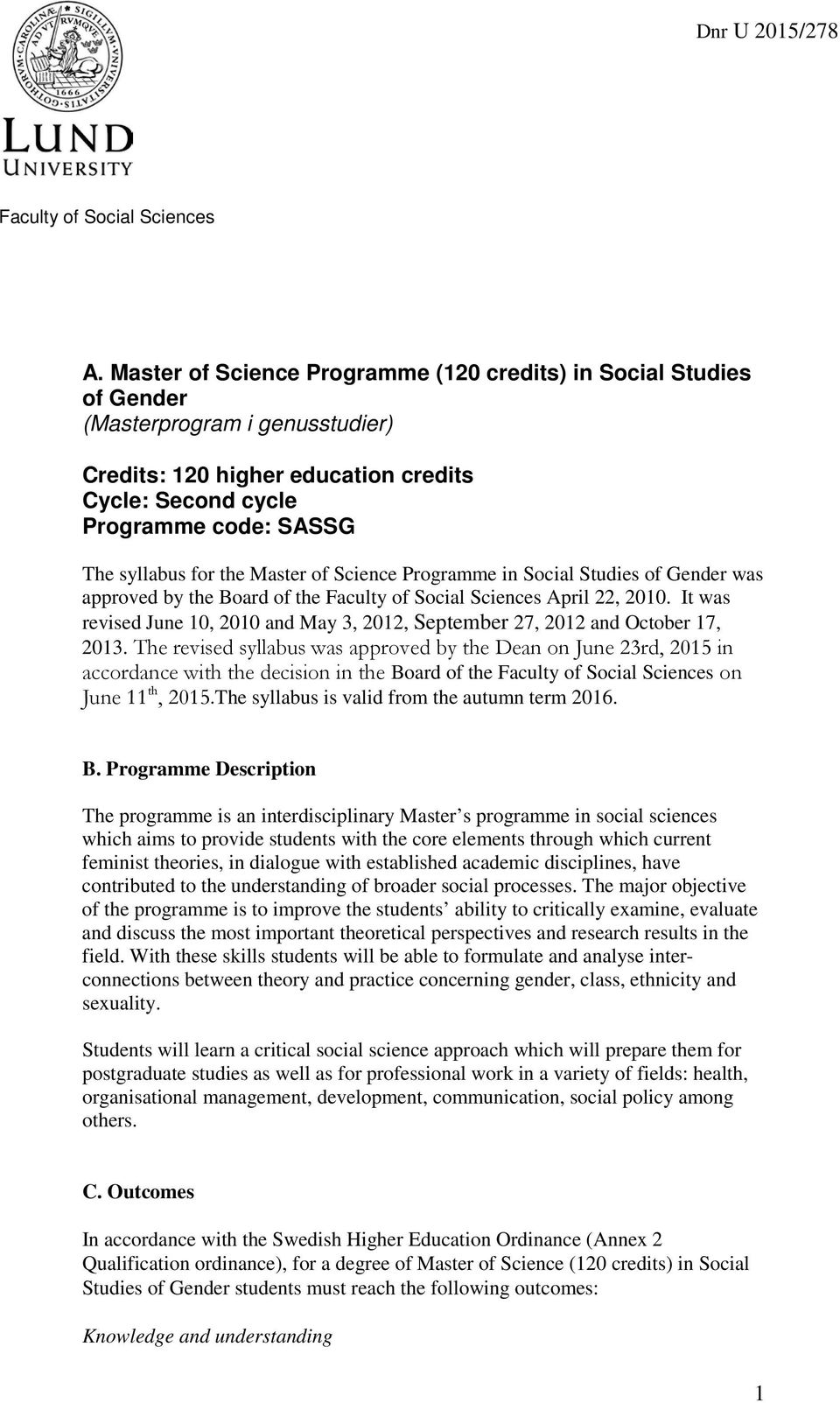 the Master of Science Programme in Social Studies of Gender was approved by the Board of the Faculty of Social Sciences April 22, 2010.
