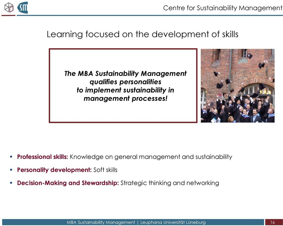 Professional skills: Knowledge on general management and sustainability Personality