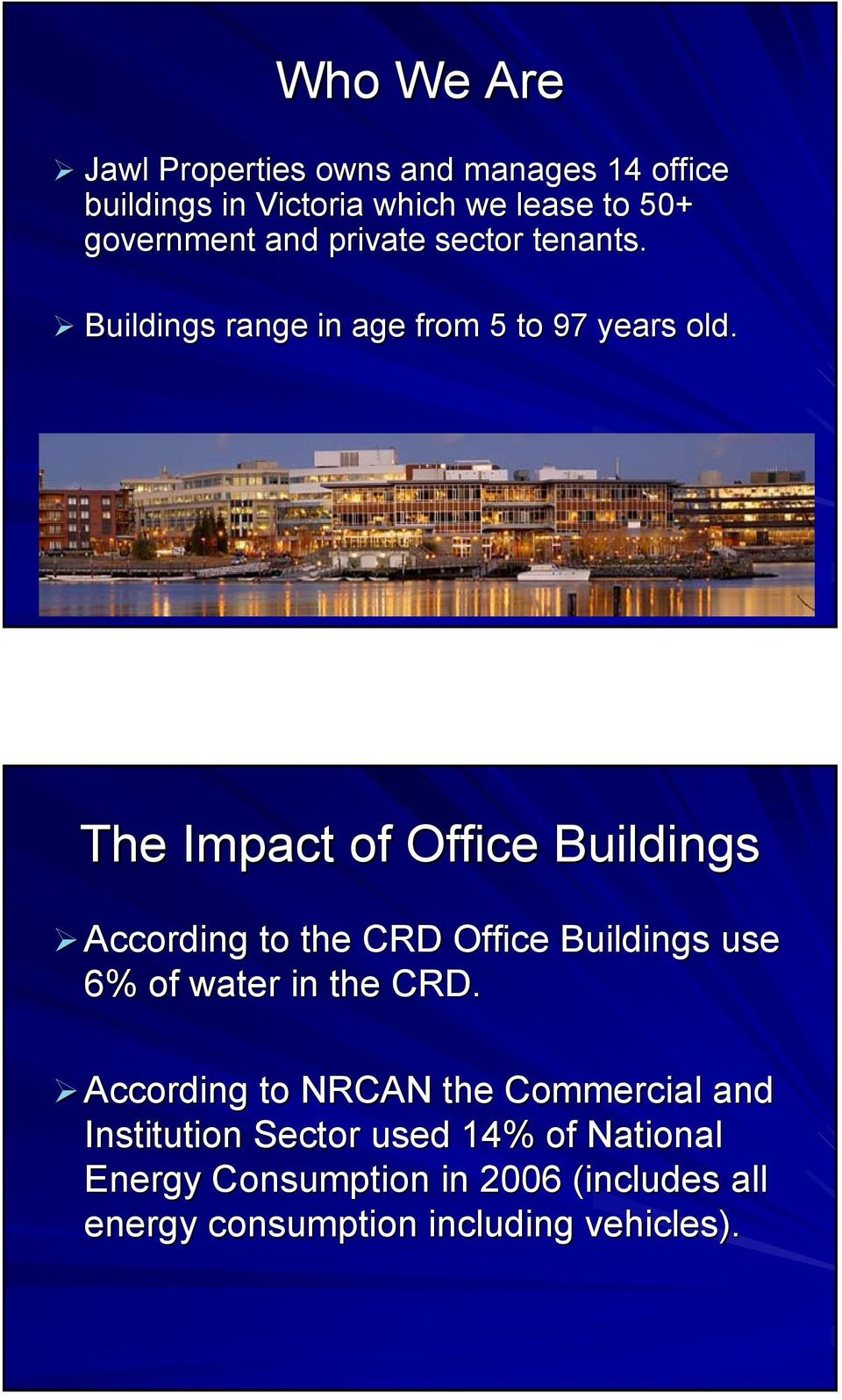 The Impact of Office Buildings According to the CRD Office Buildings use 6% of water in the CRD.