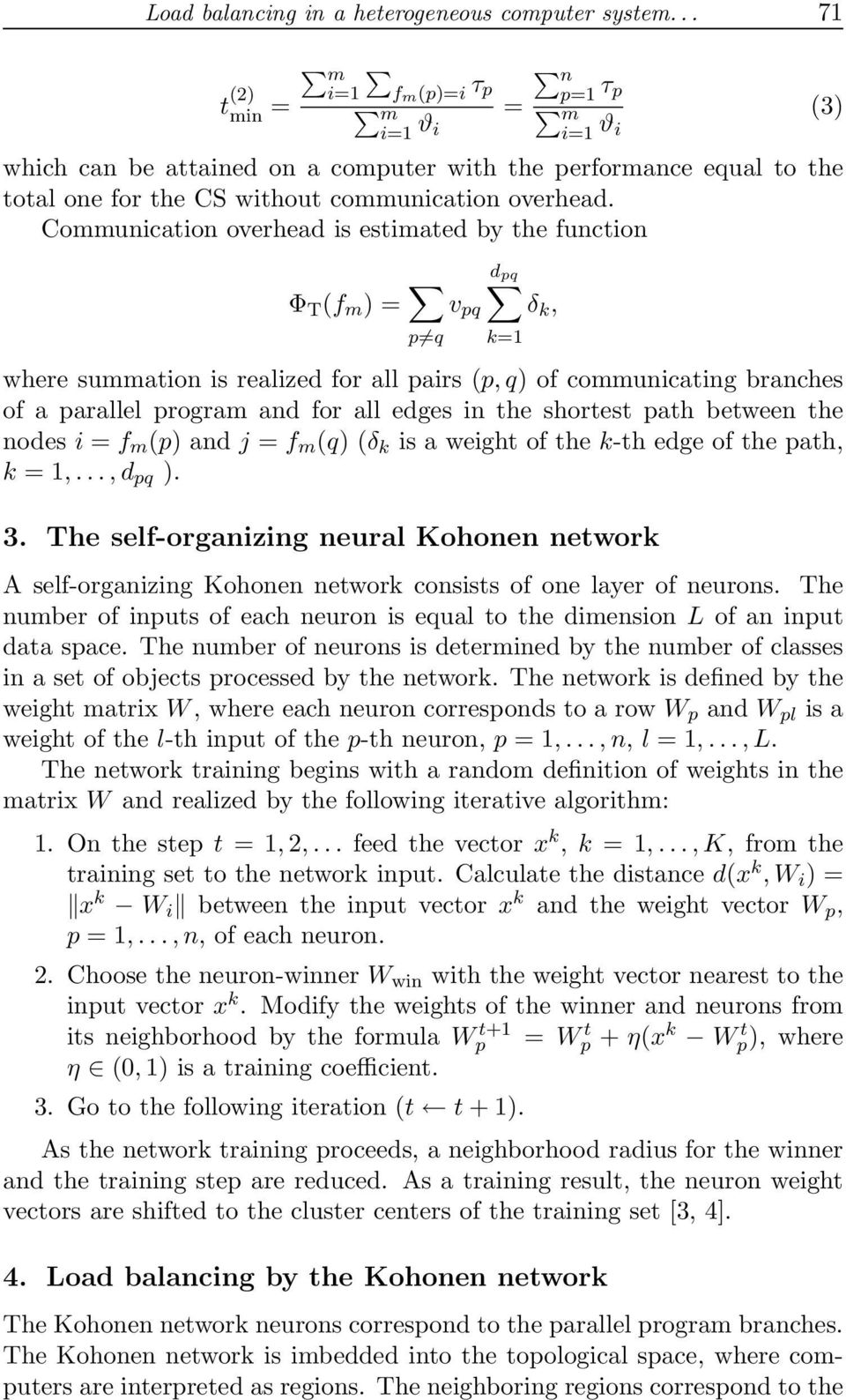 Communication overhead is estimated by the function Φ T (f m ) = p q δ k, v pq d pq where summation is realized for all pairs (p, q) of communicating branches of a parallel program and for all edges