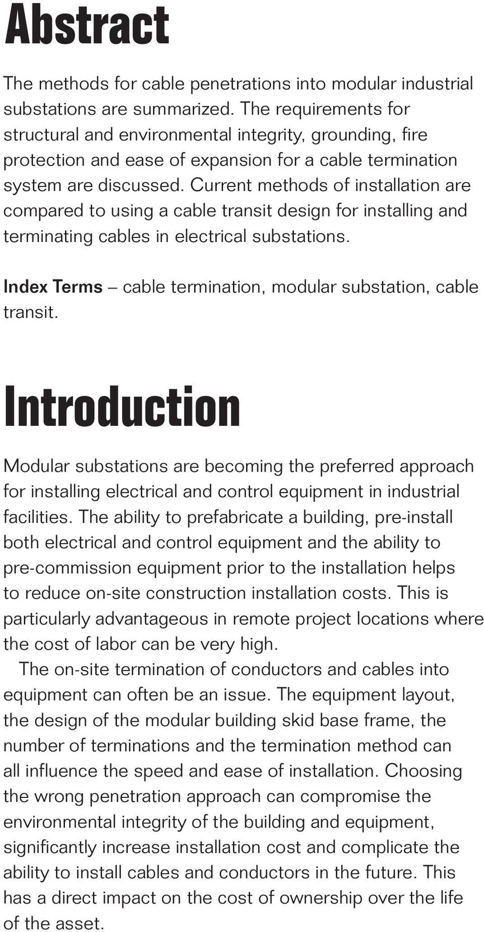 Current methods of installation are compared to using a cable transit design for installing and terminating cables in electrical substations.