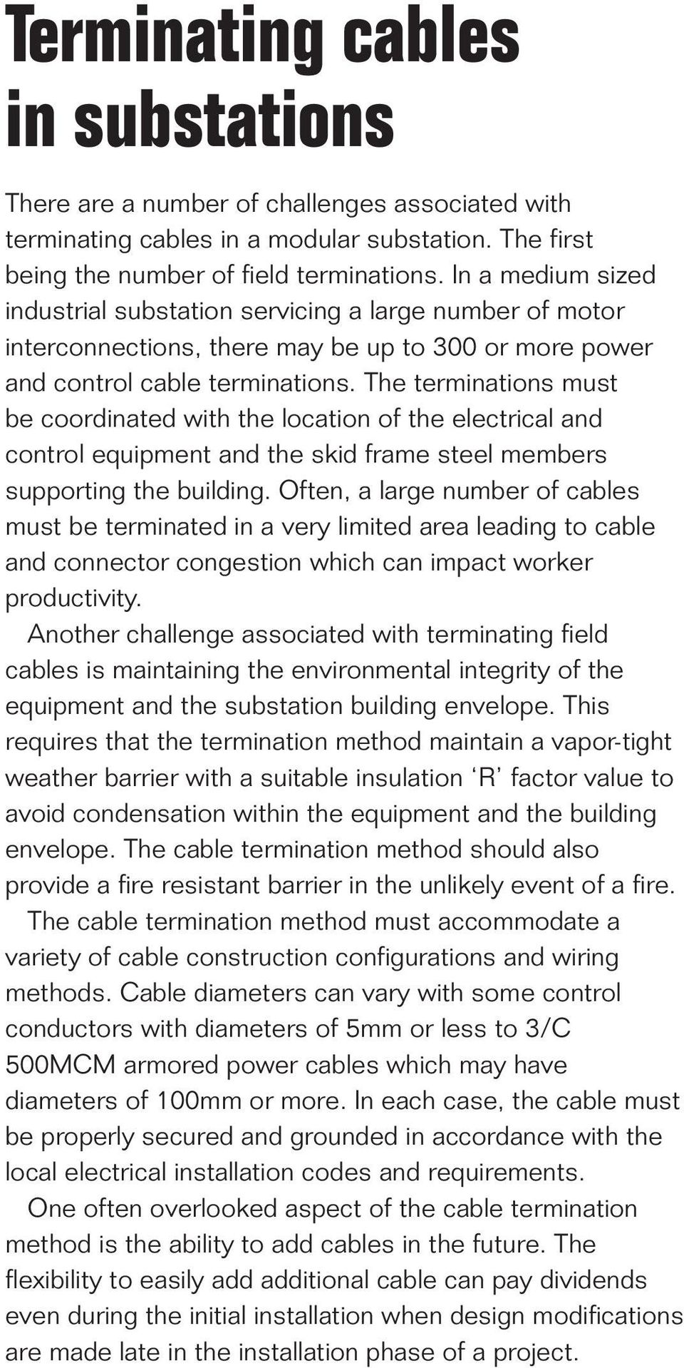 The terminations must be coordinated with the location of the electrical and control equipment and the skid frame steel members supporting the building.