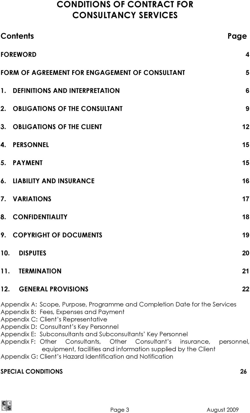 GENERAL PROVISIONS 22 Appendix A: Scope, Purpose, Programme and Completion Date for the Services Appendix B: Fees, Expenses and Payment Appendix C: Client s Representative Appendix D: Consultant s