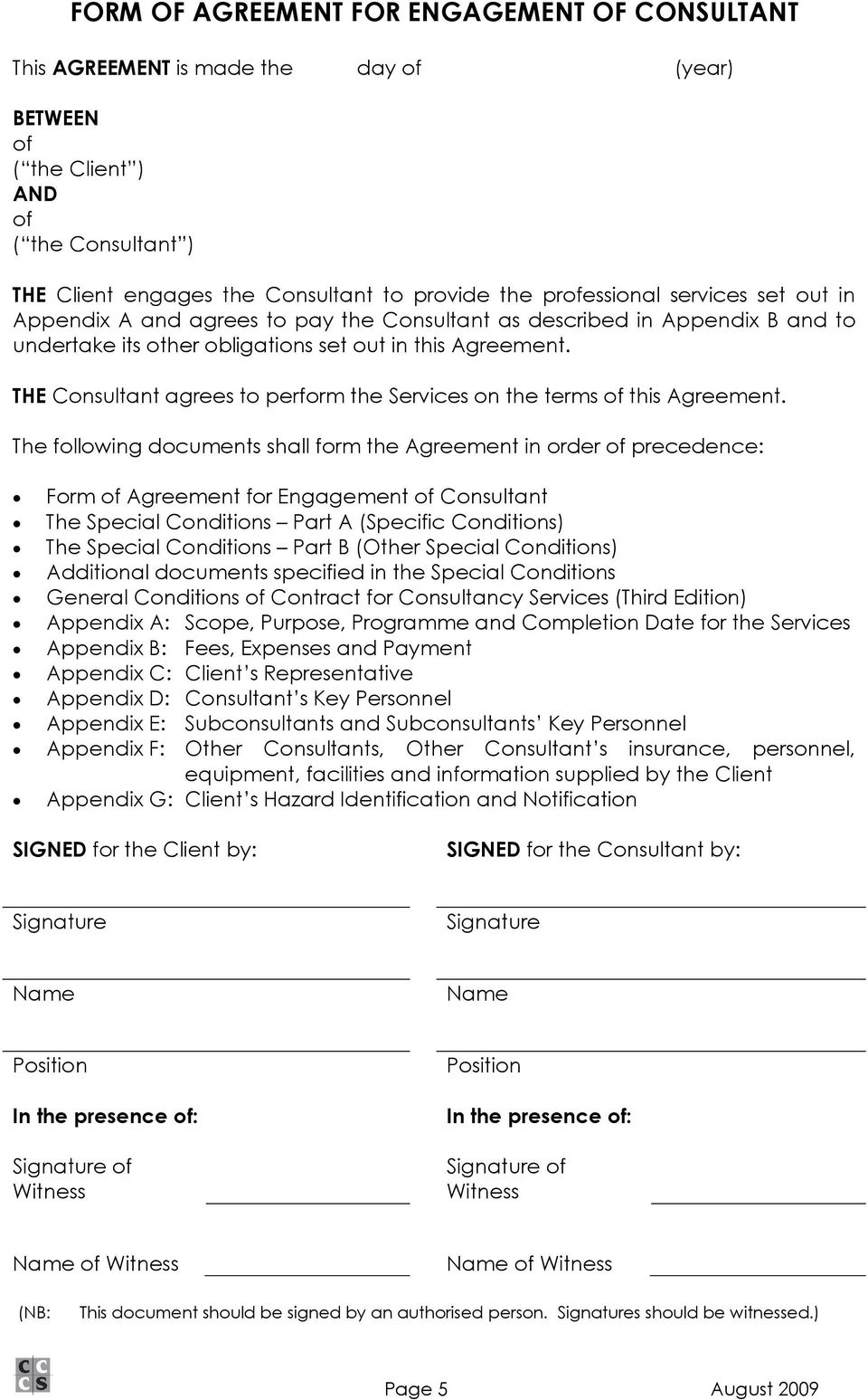 THE Consultant agrees to perform the Services on the terms of this Agreement.