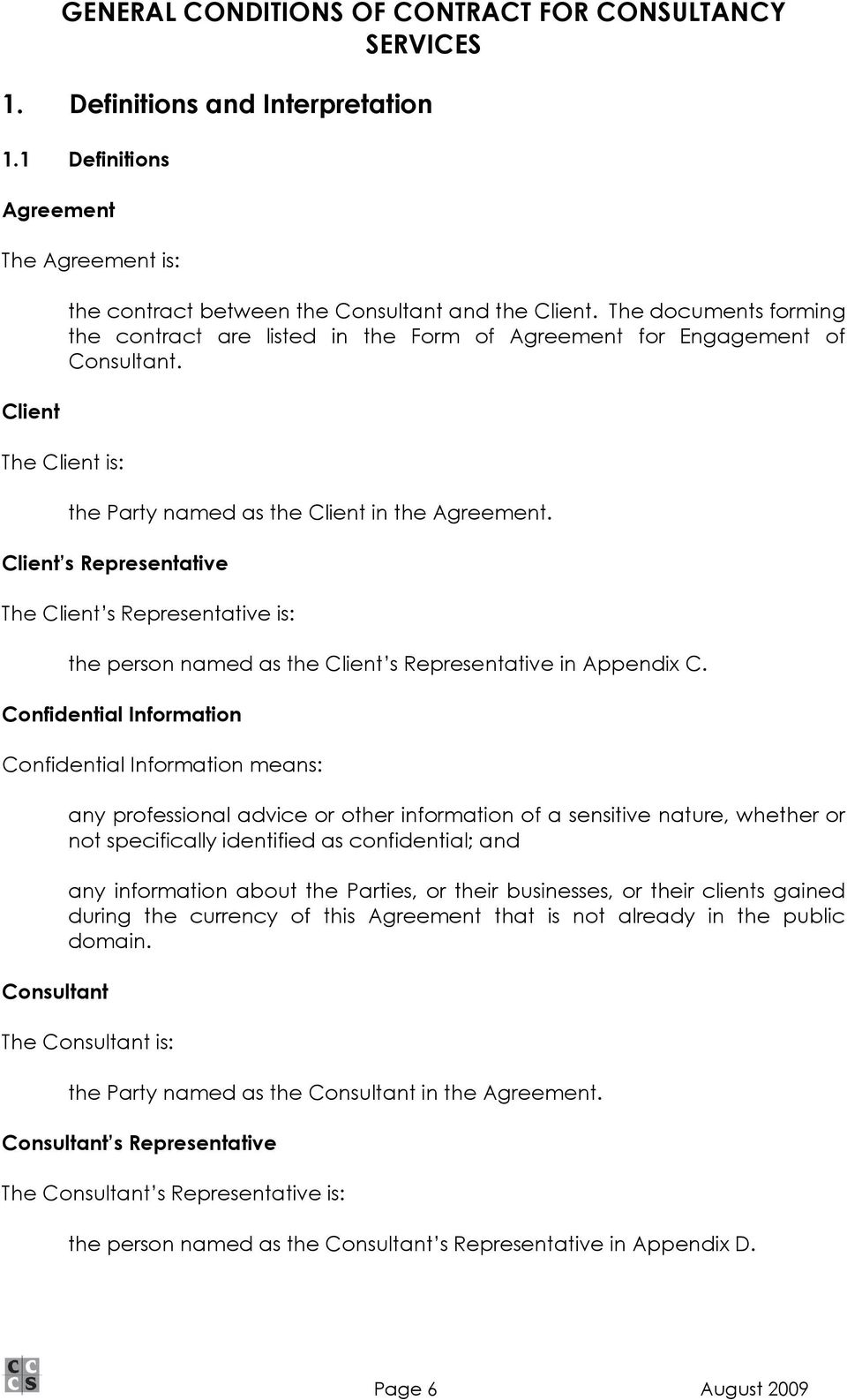 The documents forming the contract are listed in the Form of Agreement for Engagement of Consultant. the Party named as the Client in the Agreement.