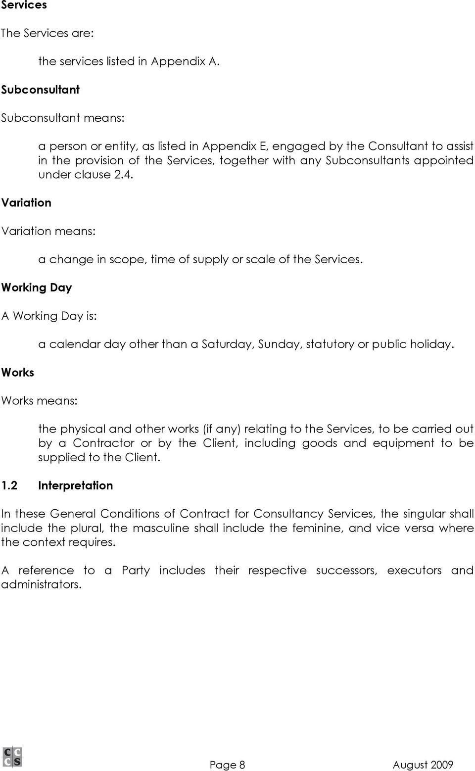 appointed under clause 2.4. Variation means: Working Day a change in scope, time of supply or scale of the Services.