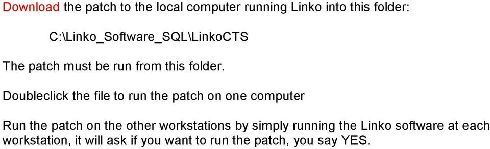 Doubleclick the file to run the patch on one computer Run the patch on the other