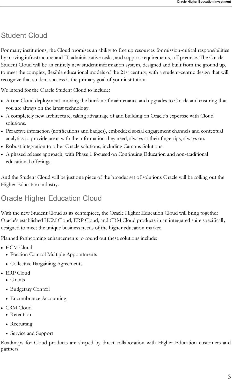 The Oracle Student Cloud will be an entirely new student information system, designed and built from the ground up, to meet the complex, flexible educational models of the 21st century, with a