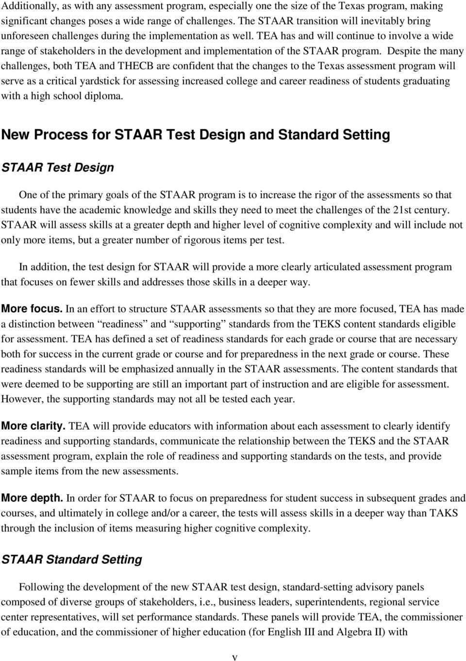 TEA has and will continue to involve a wide range of stakeholders in the development and implementation of the STAAR program.