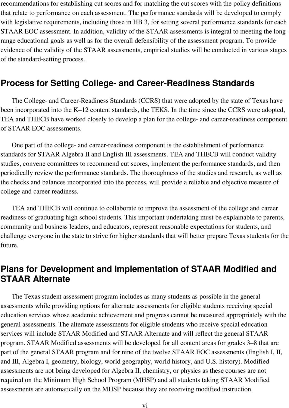 In addition, validity of the STAAR assessments is integral to meeting the longrange educational goals as well as for the overall defensibility of the assessment program.
