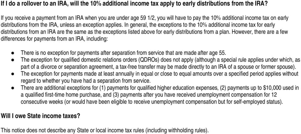 In general, the exceptions to the 10% additional income tax for early distributions from an IRA are the same as the exceptions listed above for early distributions from a plan.