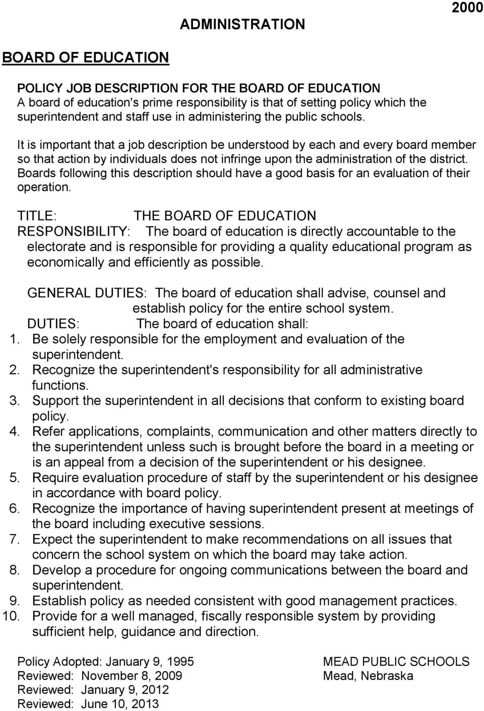 It is important that a job description be understood by each and every board member so that action by individuals does not infringe upon the administration of the district.