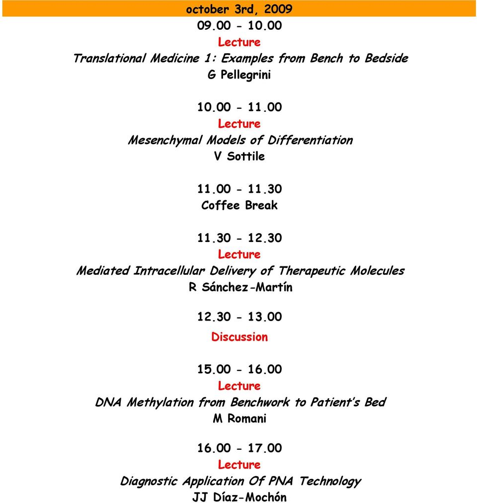 30 Mediated Intracellular Delivery of Therapeutic Molecules R Sánchez-Martín 12.30-13.00 Discussion 15.