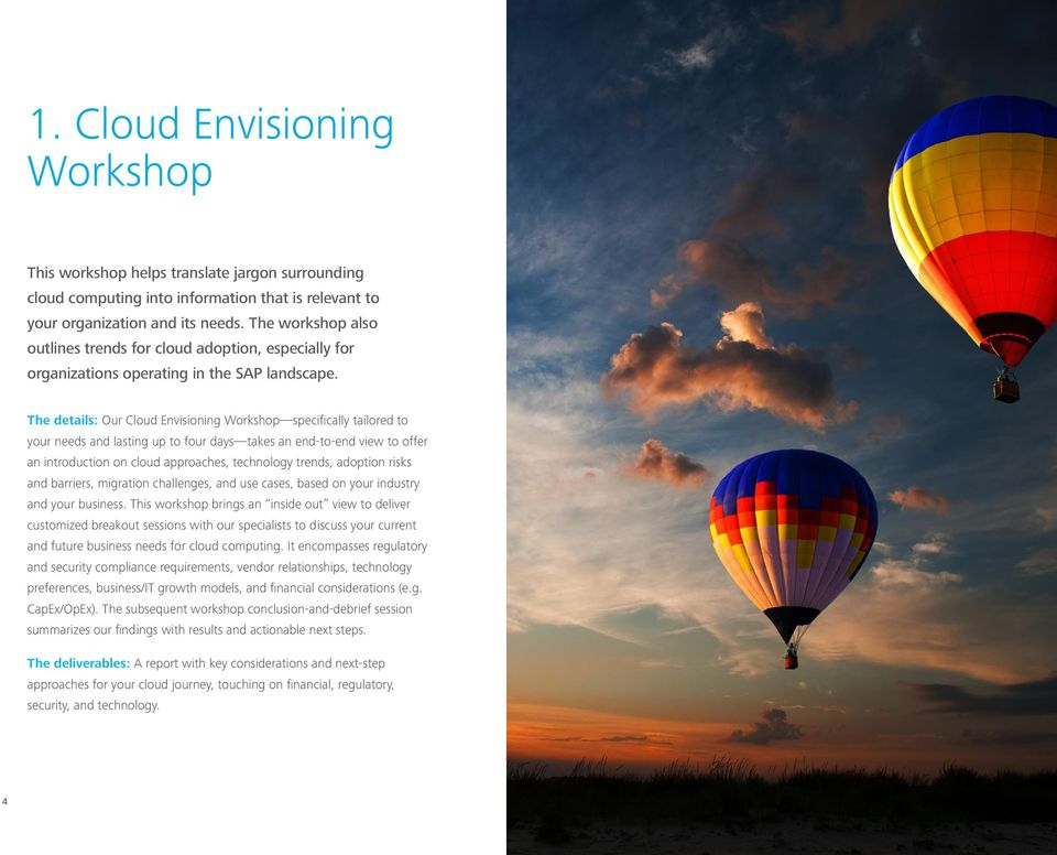 The details: Our Cloud Envisioning Workshop specifically tailored to your needs and lasting up to four days takes an end-to-end view to offer an introduction on cloud approaches, technology trends,