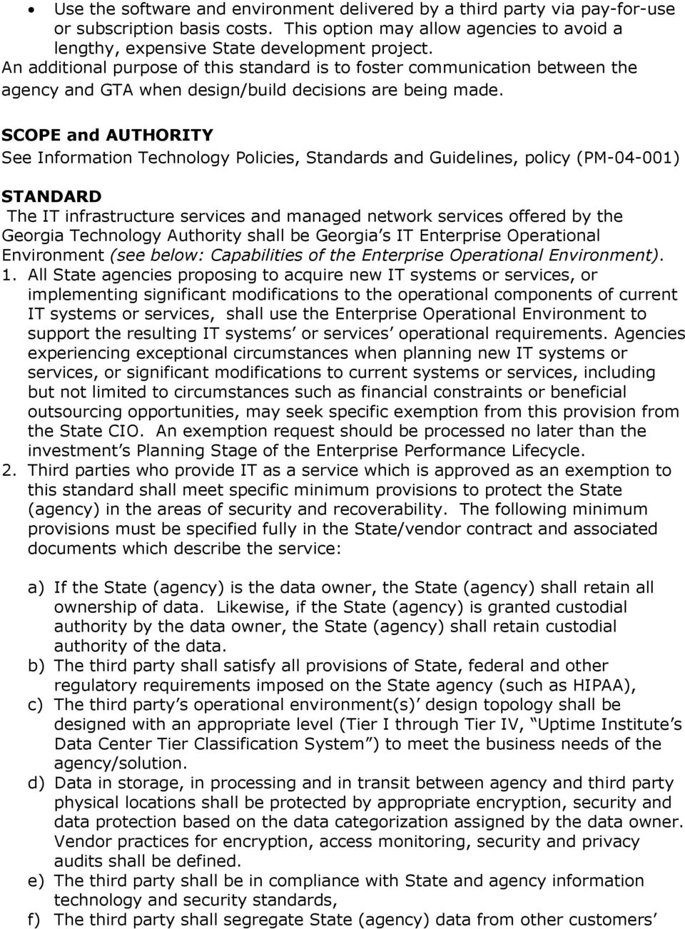 SCOPE and AUTHORITY See Information Technology Policies, Standards and Guidelines, policy (PM-04-001) STANDARD The IT infrastructure services and managed network services offered by the Georgia
