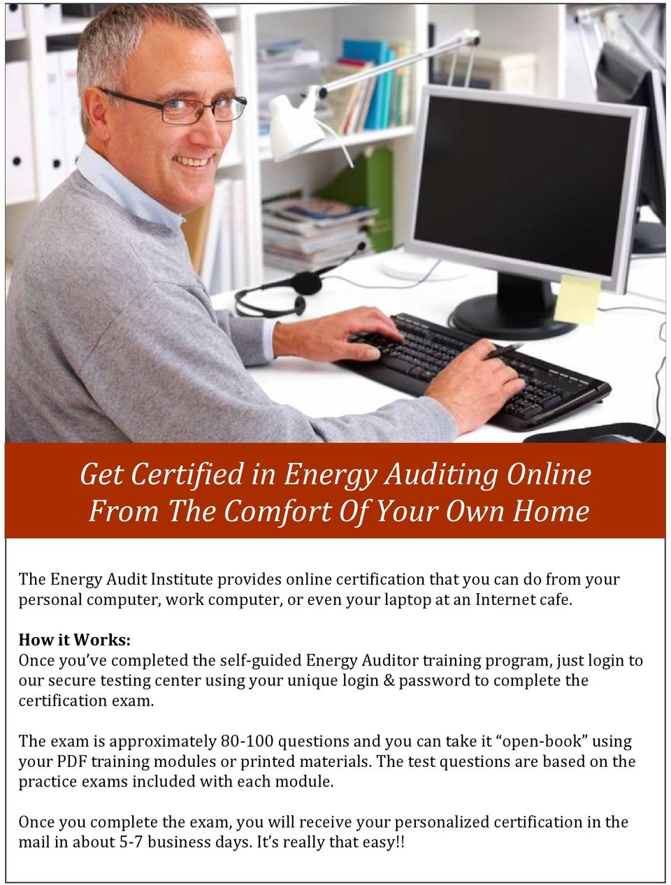 How it Works: Once you ve completed the self-guided Energy Auditor training program, just login to our secure testing center using your unique login & password to complete the certification