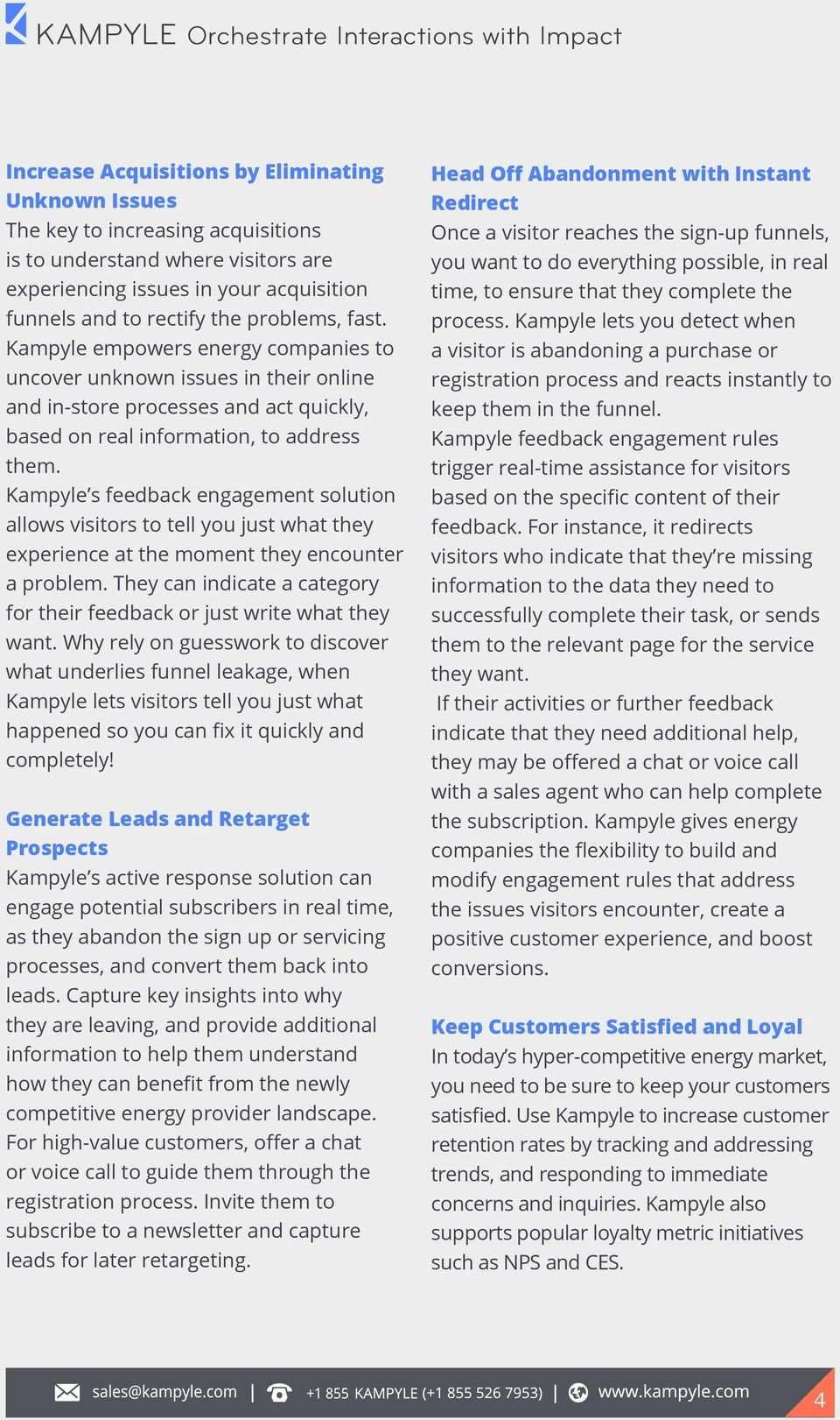 Kampyle s feedback engagement solution allows visitors to tell you just what they experience at the moment they encounter a problem.