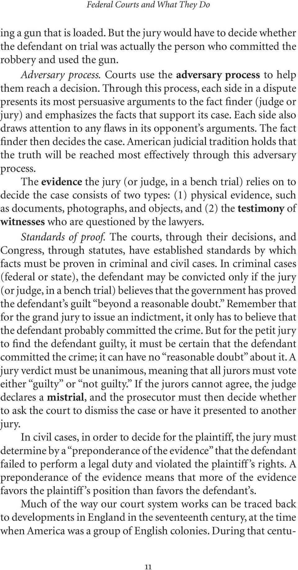 Through this process, each side in a dispute presents its most persuasive arguments to the fact finder (judge or jury) and emphasizes the facts that support its case.