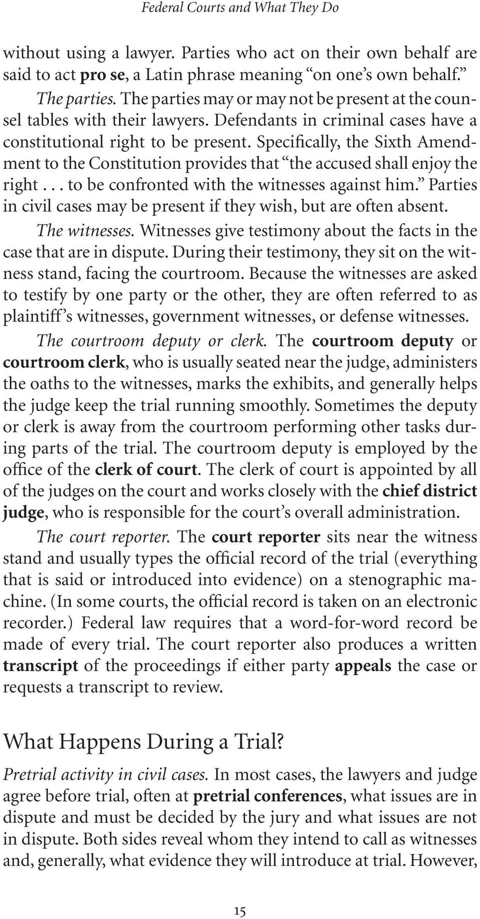 Specifically, the Sixth Amendment to the Constitution provides that the accused shall enjoy the right... to be confronted with the witnesses against him.