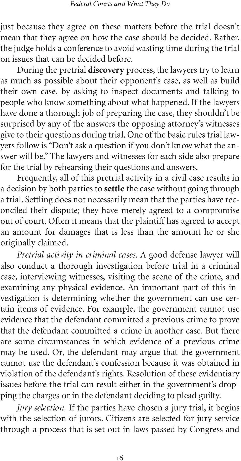 During the pretrial discovery process, the lawyers try to learn as much as possible about their opponent s case, as well as build their own case, by asking to inspect documents and talking to people