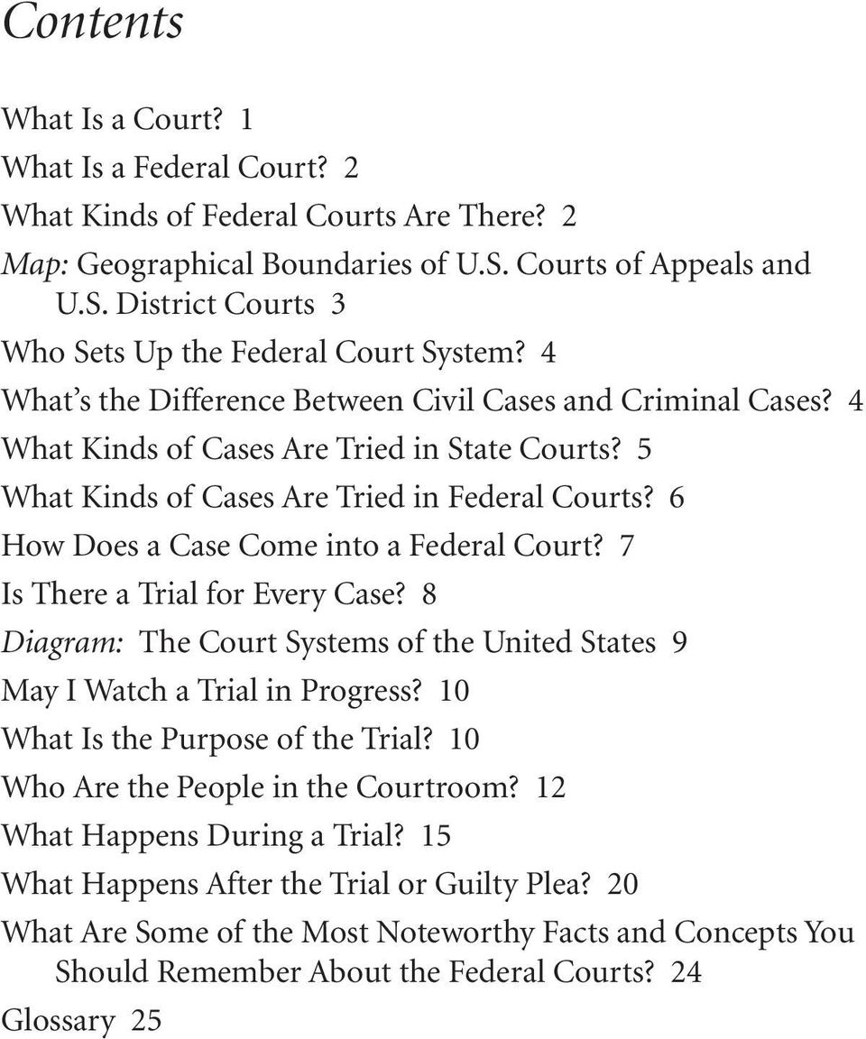 6 How Does a Case Come into a Federal Court? 7 Is There a Trial for Every Case? 8 Diagram: The Court Systems of the United States 9 May I Watch a Trial in Progress?