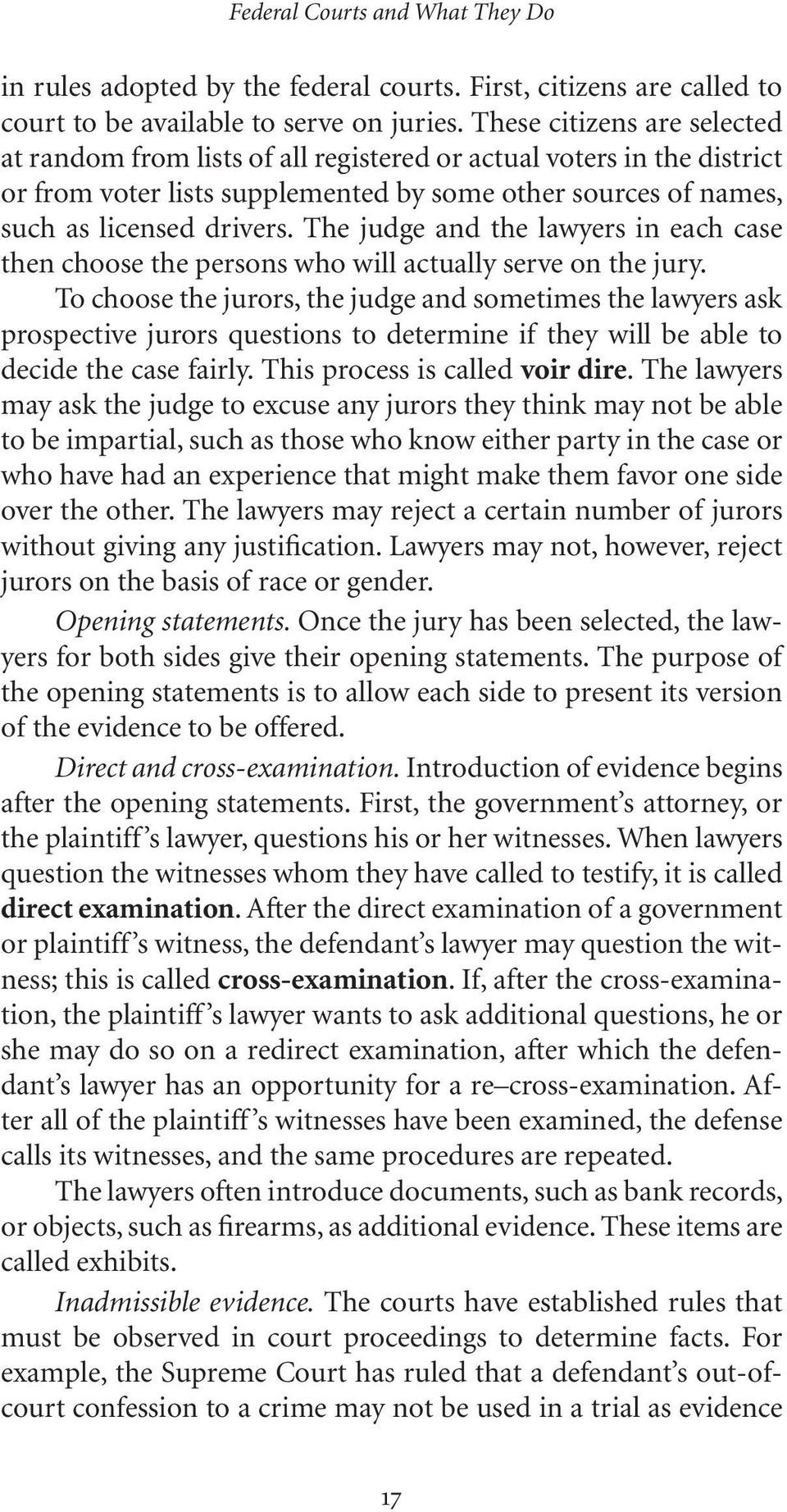 The judge and the lawyers in each case then choose the persons who will actually serve on the jury.