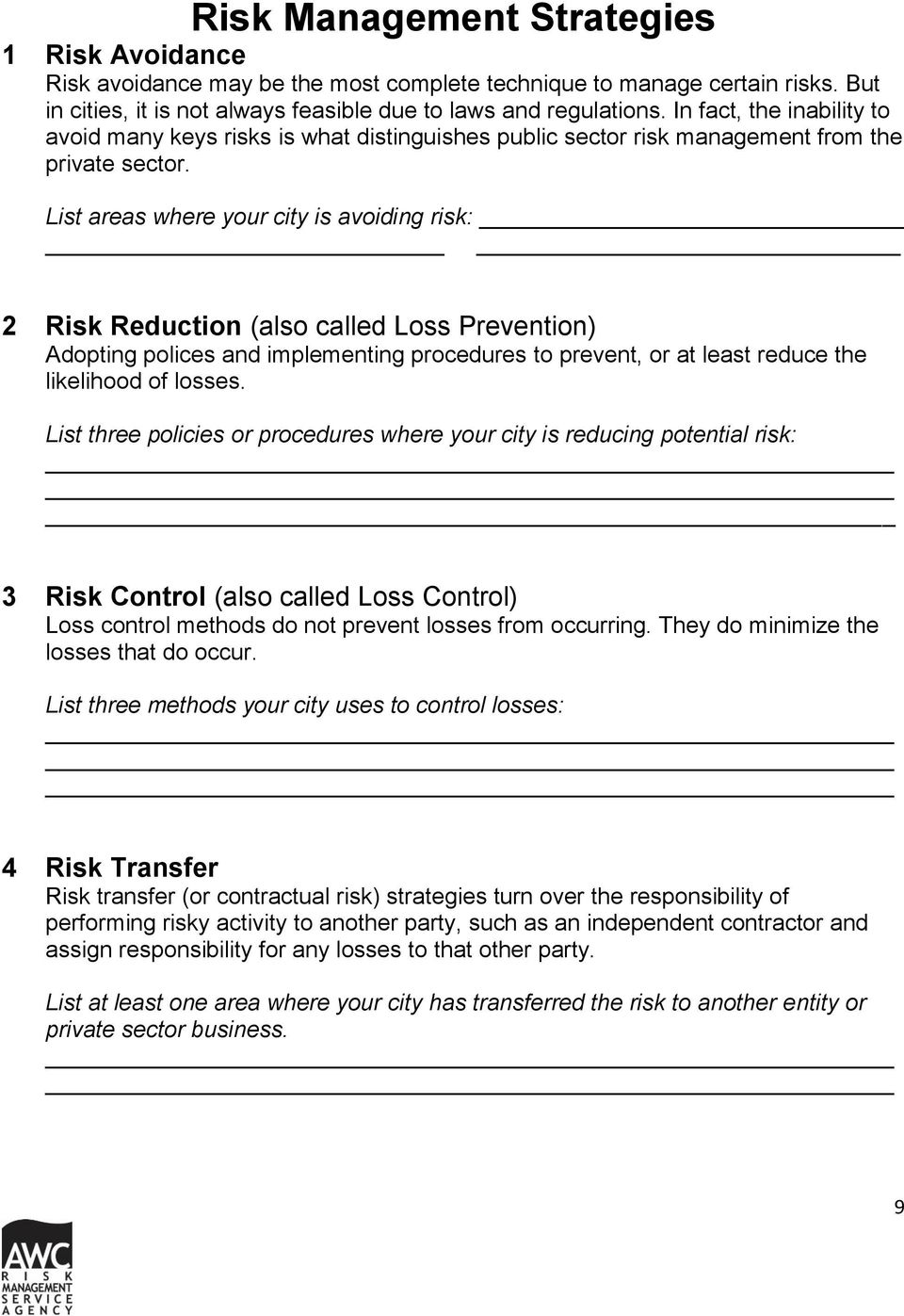 List areas where your city is avoiding risk: 2 Risk Reduction (also called Loss Prevention) Adopting polices and implementing procedures to prevent, or at least reduce the likelihood of losses.