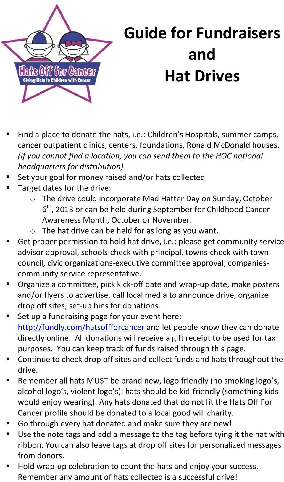 Target dates for the drive: o The drive could incorporate Mad Hatter Day on Sunday, October 6 th, 2013 or can be held during September for Childhood Cancer Awareness Month, October or November.