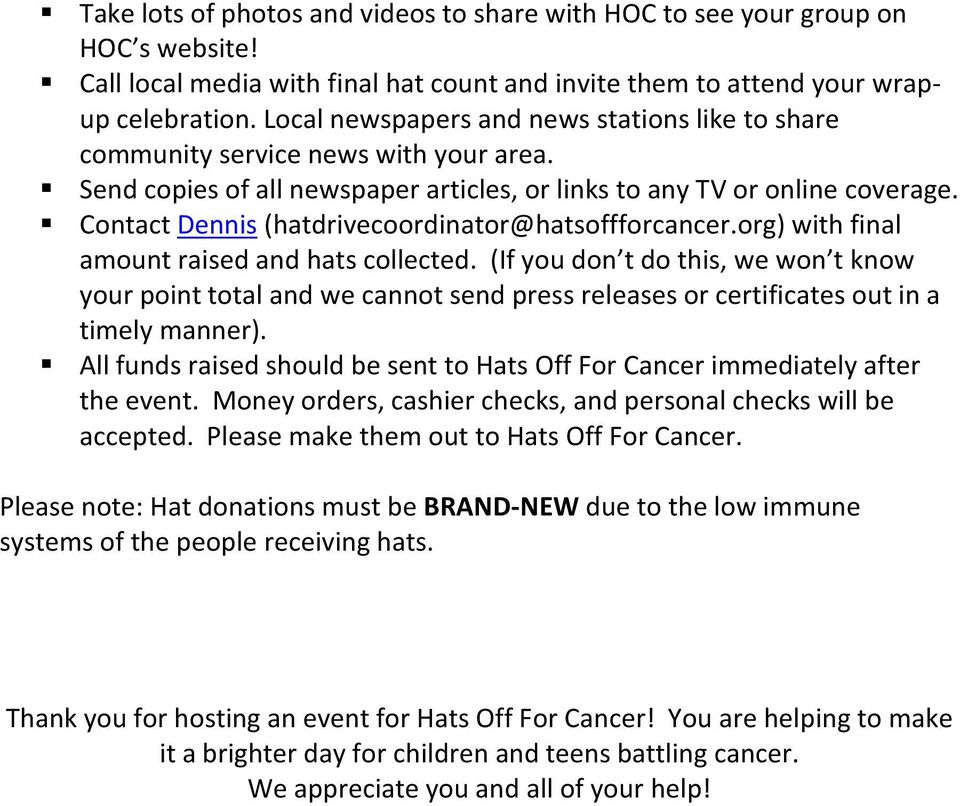 Contact Dennis (hatdrivecoordinator@hatsoffforcancer.org) with final amount raised and hats collected.