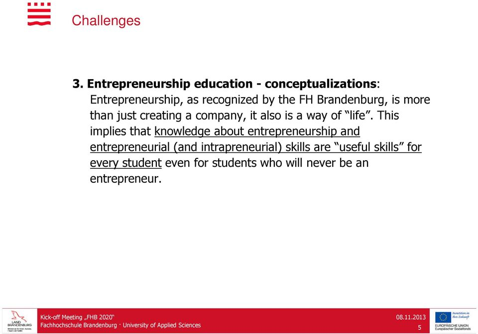 This implies that knowledge about entrepreneurship and entrepreneurial (and