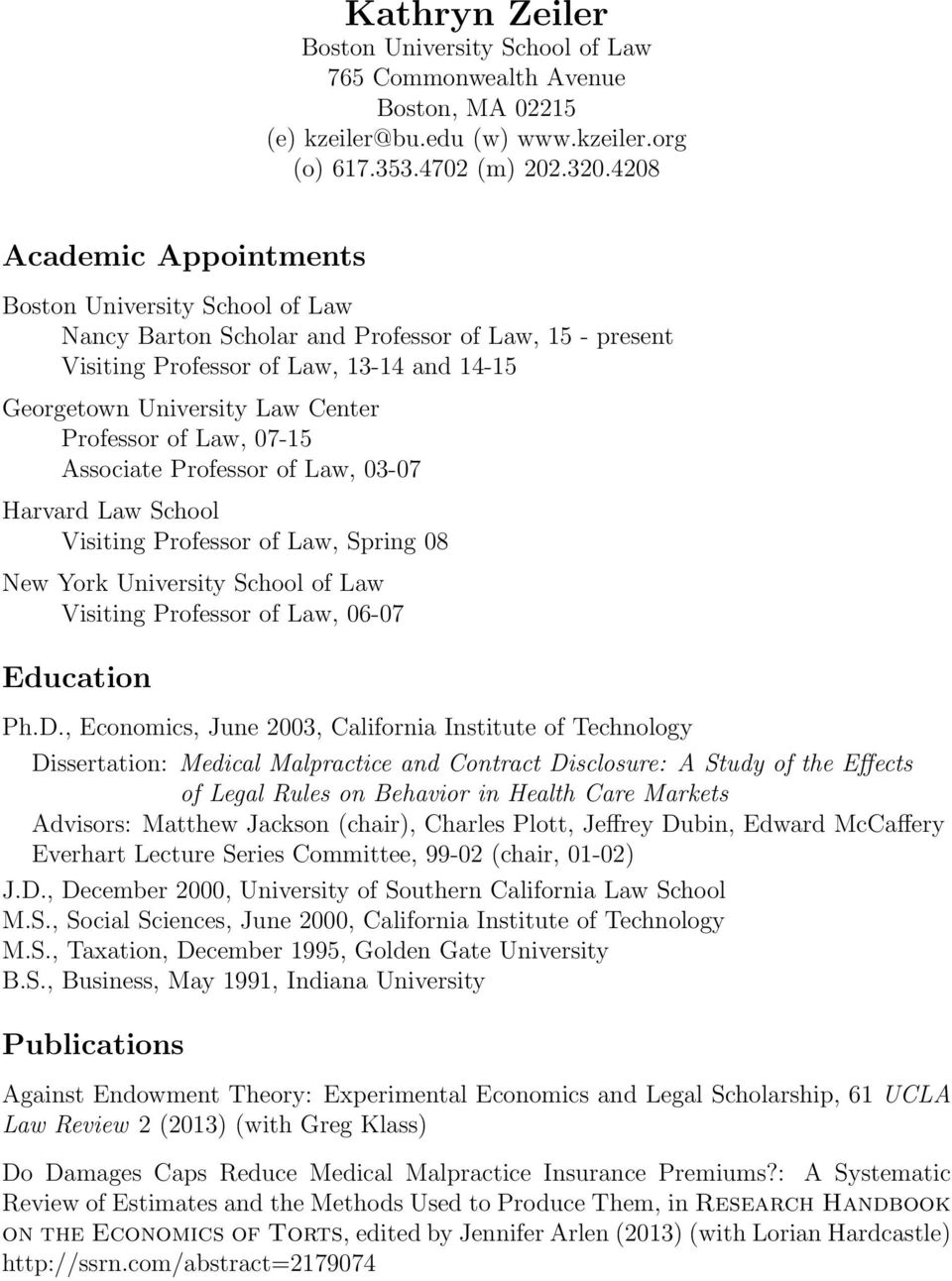 Professor of Law, 07-15 Associate Professor of Law, 03-07 Harvard Law School Visiting Professor of Law, Spring 08 New York University School of Law Visiting Professor of Law, 06-07 Education Ph.D.