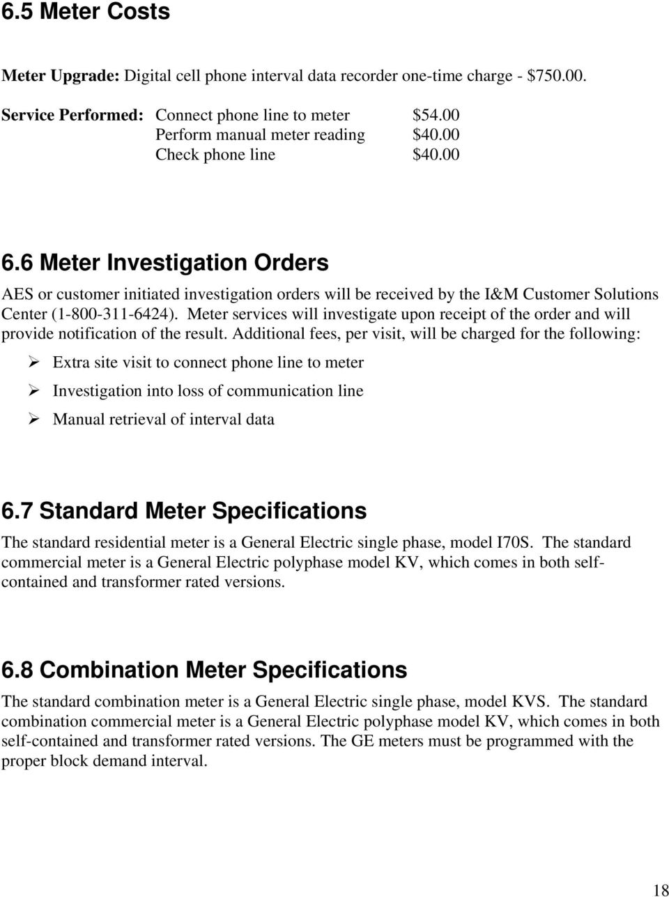 Meter services will investigate upon receipt of the order and will provide notification of the result.