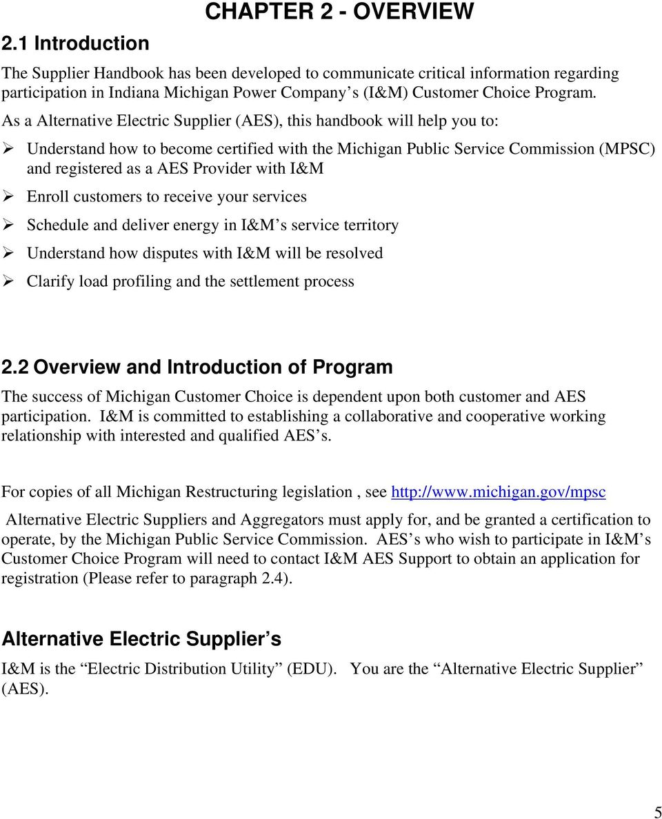 As a Alternative Electric Supplier (AES), this handbook will help you to: Understand how to become certified with the Michigan Public Service Commission (MPSC) and registered as a AES Provider with