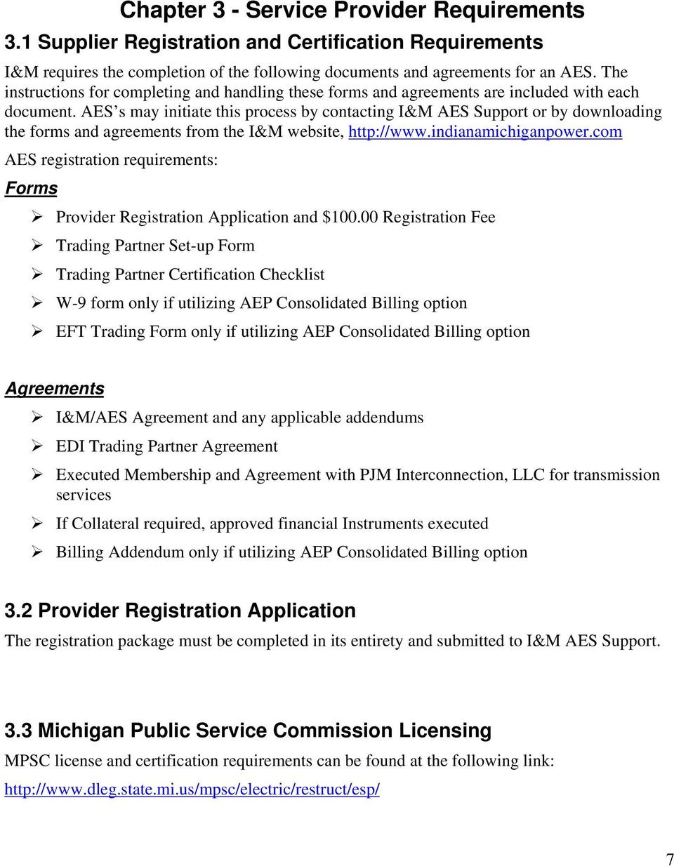 AES s may initiate this process by contacting I&M AES Support or by downloading the forms and agreements from the I&M website, http://www.indianamichiganpower.