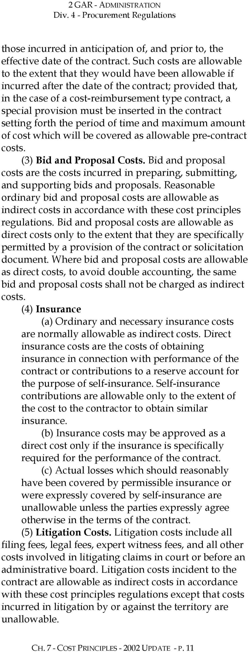 provision must be inserted in the contract setting forth the period of time and maximum amount of cost which will be covered as allowable pre-contract costs. (3) Bid and Proposal Costs.
