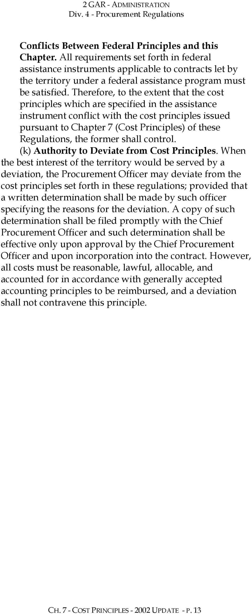 Therefore, to the extent that the cost principles which are specified in the assistance instrument conflict with the cost principles issued pursuant to Chapter 7 (Cost Principles) of these