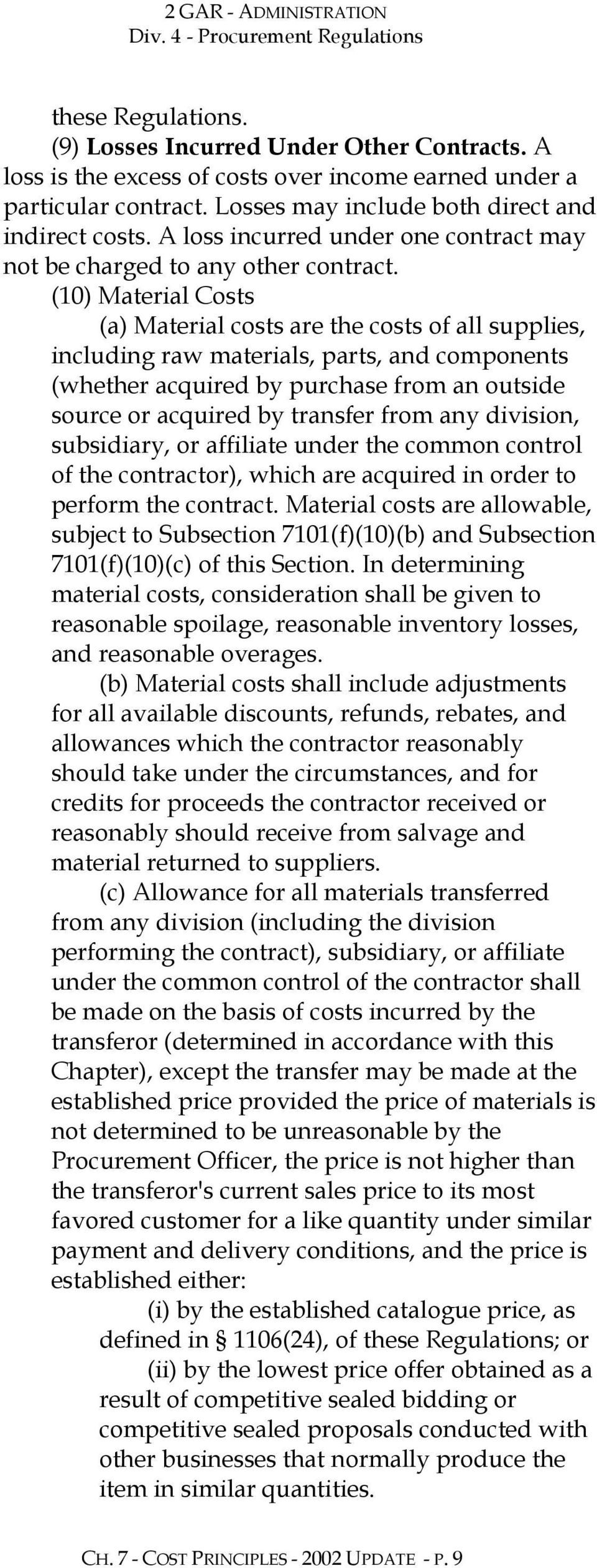 (10) Material Costs (a) Material costs are the costs of all supplies, including raw materials, parts, and components (whether acquired by purchase from an outside source or acquired by transfer from