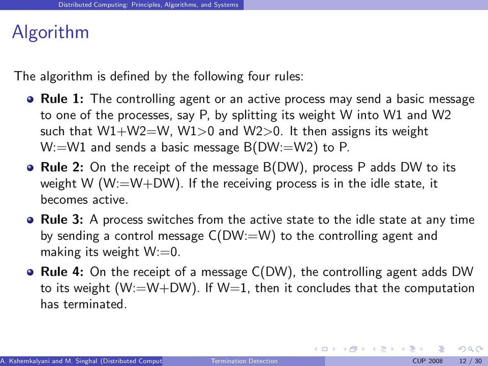 Rule 2: On the receipt of the message B(DW), process P adds DW to its weight W (W:=W+DW). If the receiving process is in the idle state, it becomes active.