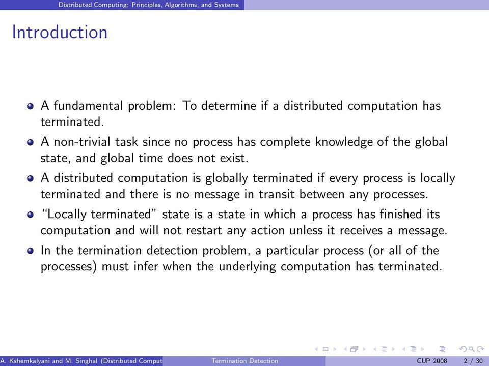 A distributed computation is globally terminated if every process is locally terminated and there is no message in transit between any processes.