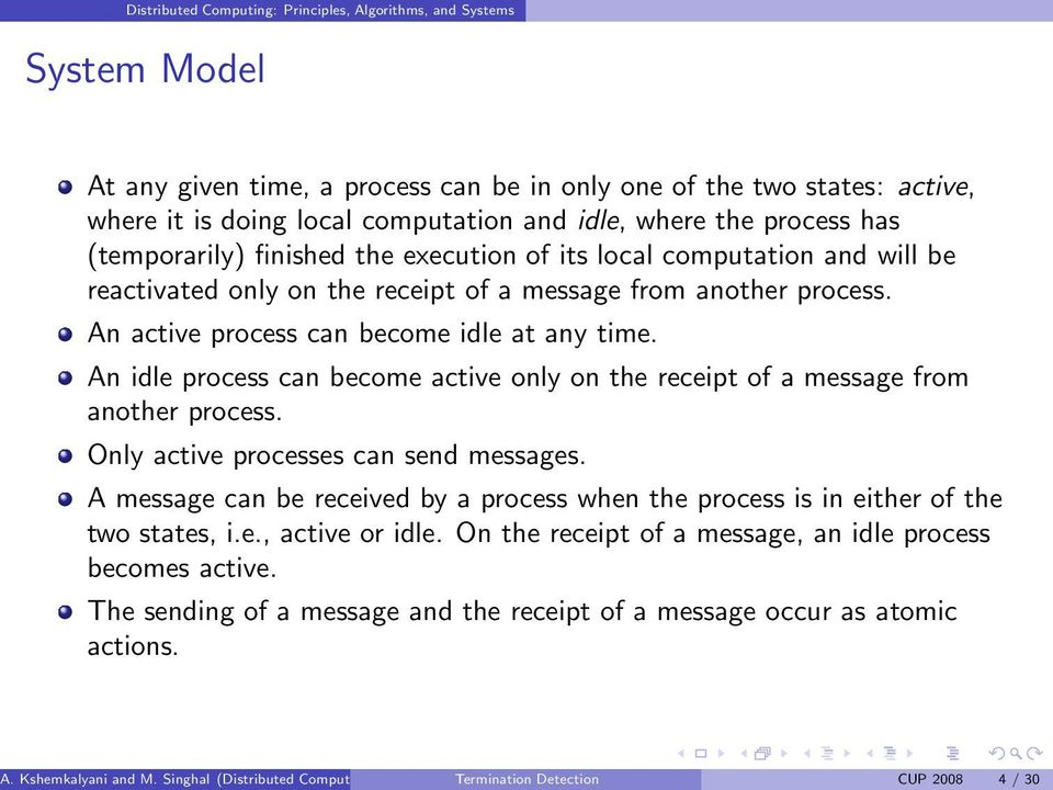 An idle process can become active only on the receipt of a message from another process. Only active processes can send messages.