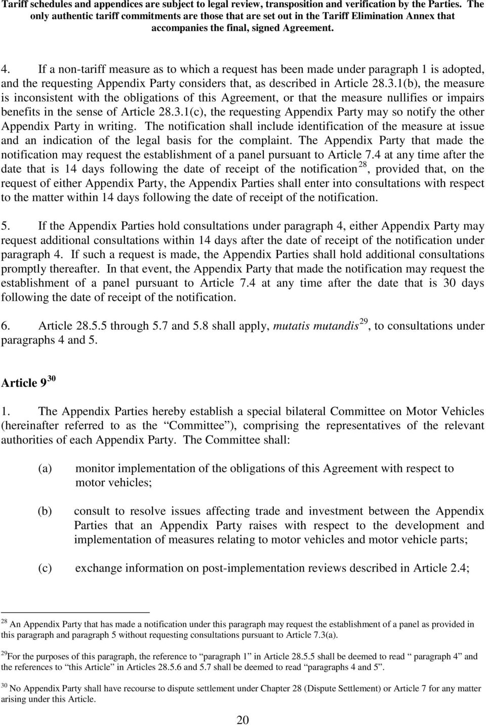 1(c), the requesting Appendix Party may so notify the other Appendix Party in writing.