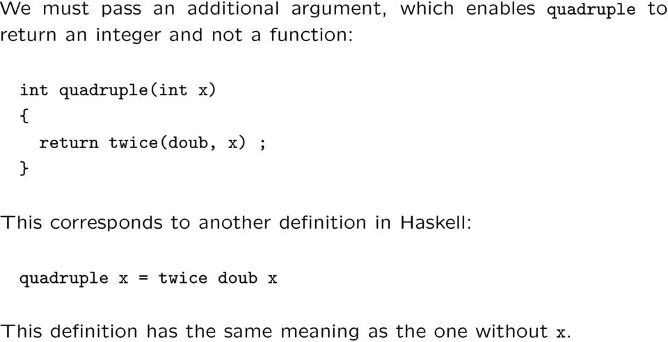 twice(doub, x) ; } This corresponds to another definition in Haskell: