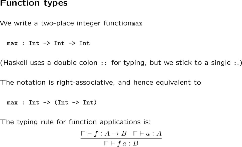 ) The notation is right-associative, and hence equivalent to max : Int ->