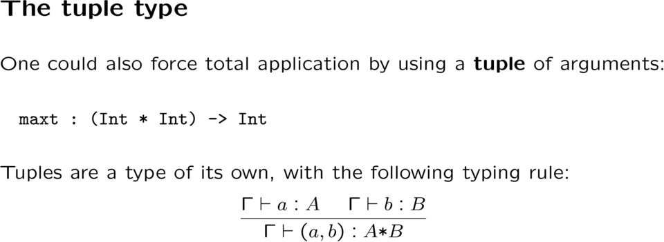 (Int * Int) -> Int Tuples are a type of its own,